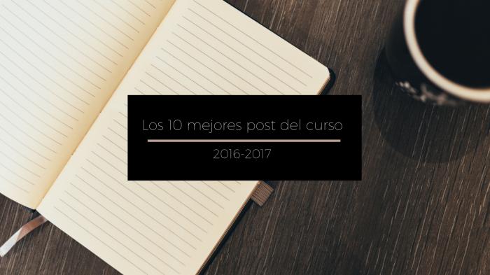 Los 10 mejores post del curso2016-17